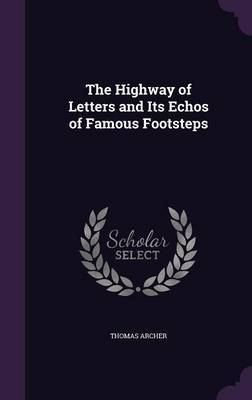 The Highway of Letters and Its Echos of Famous Footsteps by Thomas Archer image