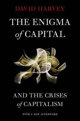 The Enigma of Capital: And the Crises of Capitalism by David Harvey