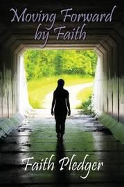 Moving Forward by Faith by Faith Pledger