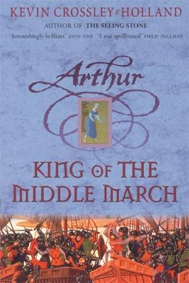 Arthur: King of the Middle March by Kevin  Crossley-Holland image