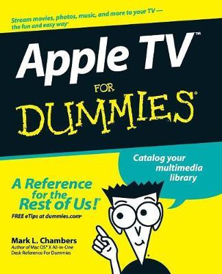Apple TV For Dummies by Mark L Chambers