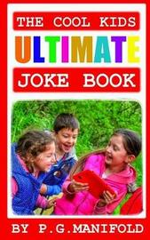The Cool Kids Ultimate Joke Book by P G Manifold