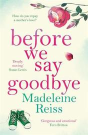 Before We Say Goodbye by Madeleine Reiss