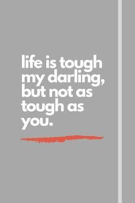 life is tough my darling, but not as tough as you. by Hmdusa Notebooks