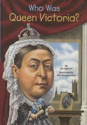 Who Was Queen Victoria? by Jim Gigliotti