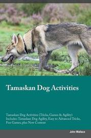 Tamaskan Dog Activities Tamaskan Dog Activities (Tricks, Games & Agility) Includes by John Wallace