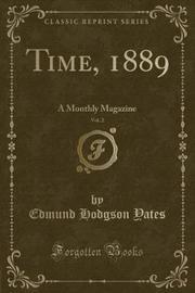 Time, 1889, Vol. 2 by Edmund Hodgson Yates