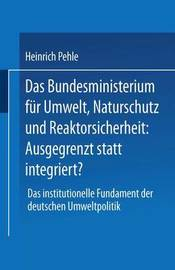 Das Bundesministerium Fur Umwelt, Naturschutz Und Reaktorsicherheit: Ausgegrenzt Statt Integriert?