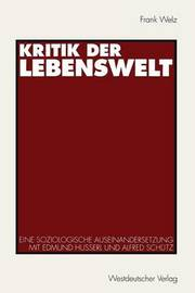 Kritik Der Lebenswelt by Frank Welz