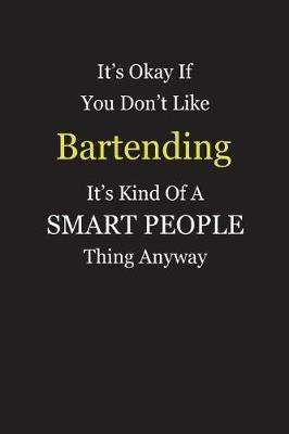 It's Okay If You Don't Like Bartending It's Kind Of A Smart People Thing Anyway by Unixx Publishing