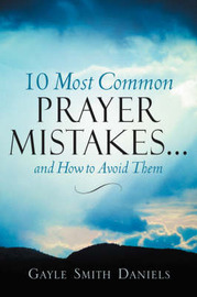 10 Most Common Prayer Mistakes... by Gayle, Smith Daniels