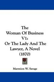The Woman Of Business V1: Or The Lady And The Lawyer, A Novel (1870) by Marmion W Savage image