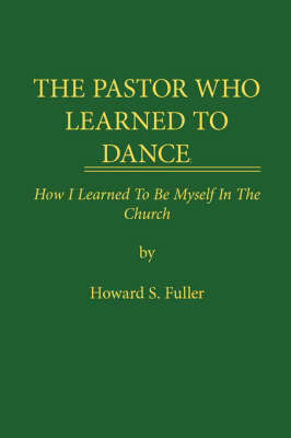 THE Pastor Who Learned to Dance by Howard S. Fuller