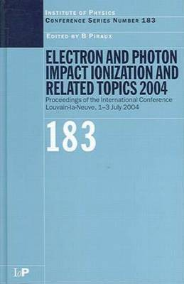 Electron and Photon Impact Ionization and Related Topics 2004 by Bernard Piraux