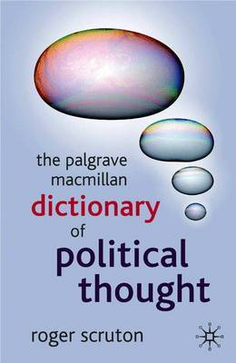 The Palgrave Macmillan Dictionary of Political Thought by Roger Scruton