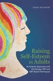 Raising Self-Esteem in Adults by Susan I Buchalter