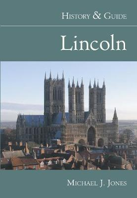 Lincoln History & Guide by Michael J Jones