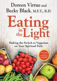 Eating in the Light: Making the Switch to Veganism on Your Spiritual Path by Doreen Virtue