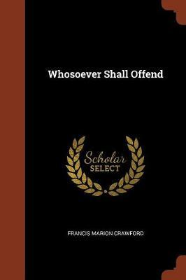 Whosoever Shall Offend by (Francis Marion Crawford