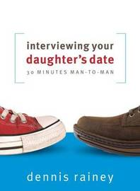 Interviewing Your Daughter's Date by Dennis Rainey
