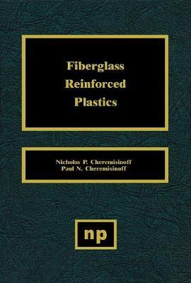 Fiberglass Reinforced Plastics by Nicholas P Cheremisinoff