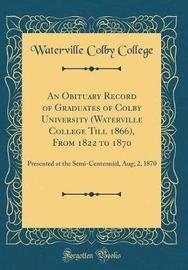 An Obituary Record of Graduates of Colby University (Waterville College Till 1866), from 1822 to 1870 by Waterville Colby College image