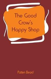 The Good Crow's Happy Shop by Patten Beard