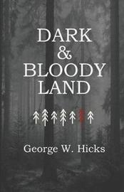 Dark and Bloody Land by George , W. Hicks