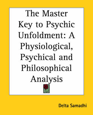 The Master Key to Psychic Unfoldment: A Physiological, Psychical and Philosophical Analysis by Delta Samadhi image