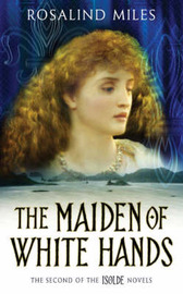 Isolde 2: The Maiden Of White Hands by Rosalind Miles