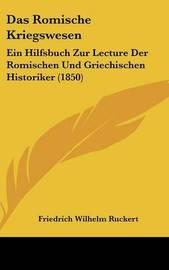 Das Romische Kriegswesen: Ein Hilfsbuch Zur Lecture Der Romischen Und Griechischen Historiker (1850) image