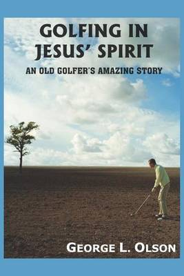 Golfing in Jesus' Spirit by George L. Olson image