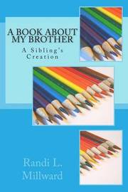 A Book about My Brother by Randi L Millward