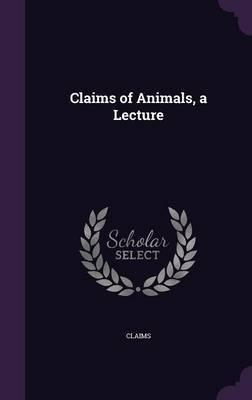 Claims of Animals, a Lecture by Claims