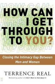 How Can I Get Through to You?: Closing the Intimacy Gap Between Men and Women by Terrence Real image