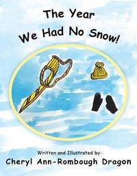 The Year We Had No Snow! by Cheryl Ann Dragon