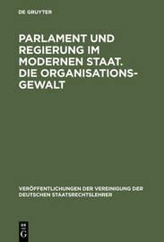 Parlament Und Regierung Im Modernen Staat. Die Organisationsgewalt by Ernst Friesenhahn