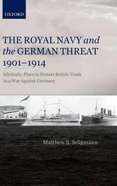 The Royal Navy and the German Threat 1901-1914 by Matthew S Seligmann image
