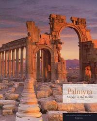 Palmyra - Mirage in the Desert by Joan Aruz