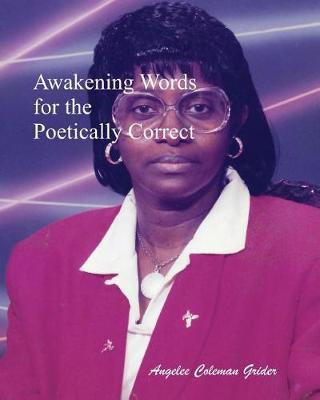 Awakening Words for the Poetically Correct by Angelee Coleman Grider