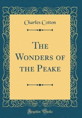 The Wonders of the Peake (Classic Reprint) by Charles Cotton image