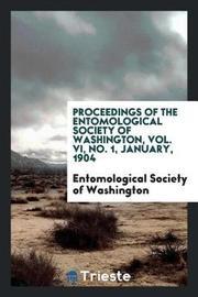 Proceedings of the Entomological Society of Washington, Vol. VI, No. 1, January, 1904 by Entomological Society of Washington image