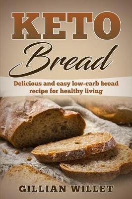 Keto Bread by Gillian Willet