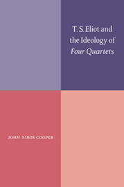 T. S. Eliot and the Ideology of Four Quartets by John Xiros Cooper image