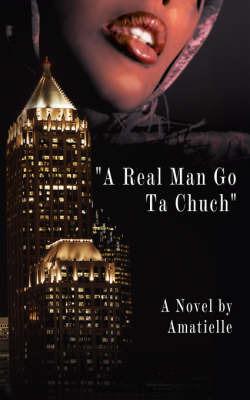 A Real Man Go Ta Chuch by Amatielle Silva