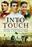 Into Touch: Rugby Internationals Killed in the Great War by Nigel McCrery