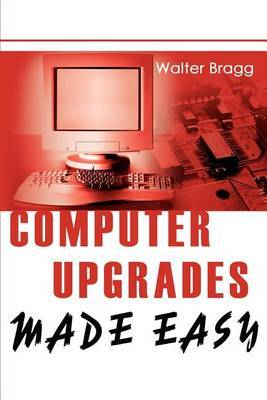 Computer Upgrades Made Easy by Walter Bragg image