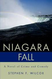 Niagara Fall: A Novel of Crime and Comedy by Stephen F. Wilcox image
