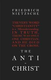 The Anti-Christ by Friedrich Wilhelm Nietzsche
