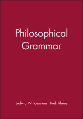 Philosophical Grammar by Ludwig Wittgenstein